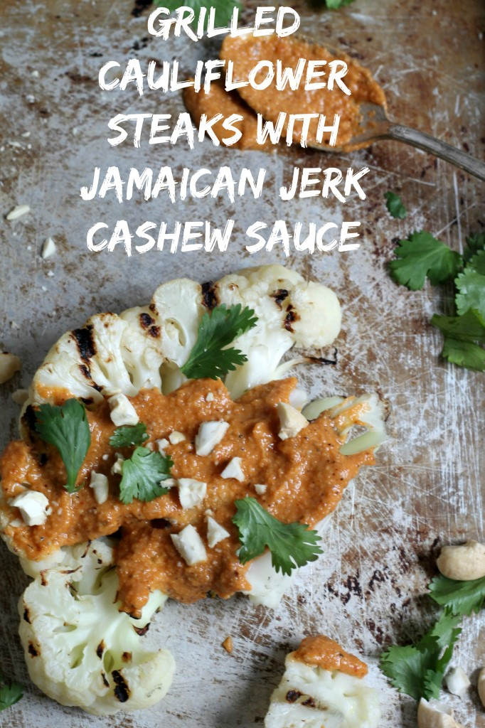 Grilled Cauliflower Steaks with Jamaican Jerk Cashew Sauce recipe00