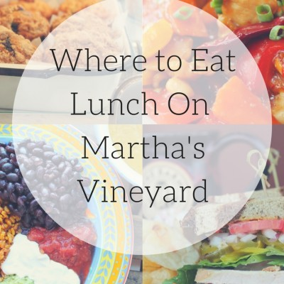 Where to Eat Lunch on Martha's Vineyard