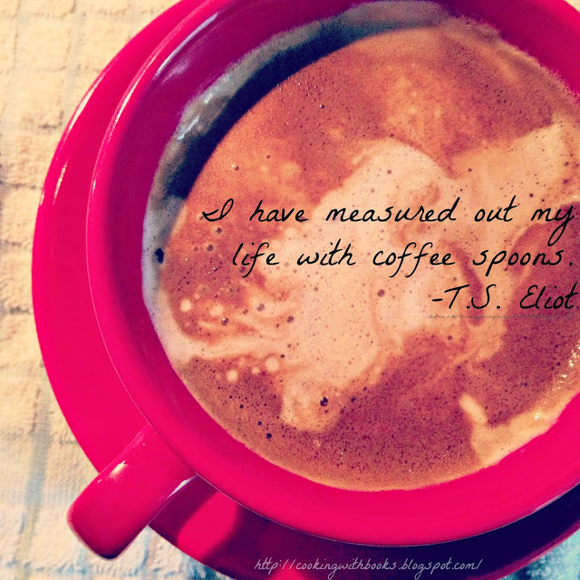 """Quote on a coffee mug: """"I have measured out my life with coffee spoons."""" - T.S. Elliot"""